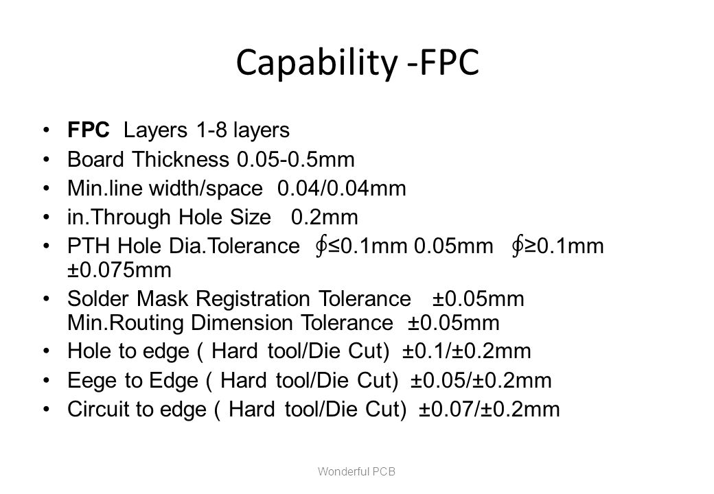 Capability -FPC FPC Layers 1-8 layers Board Thickness 0.05-0.5mm