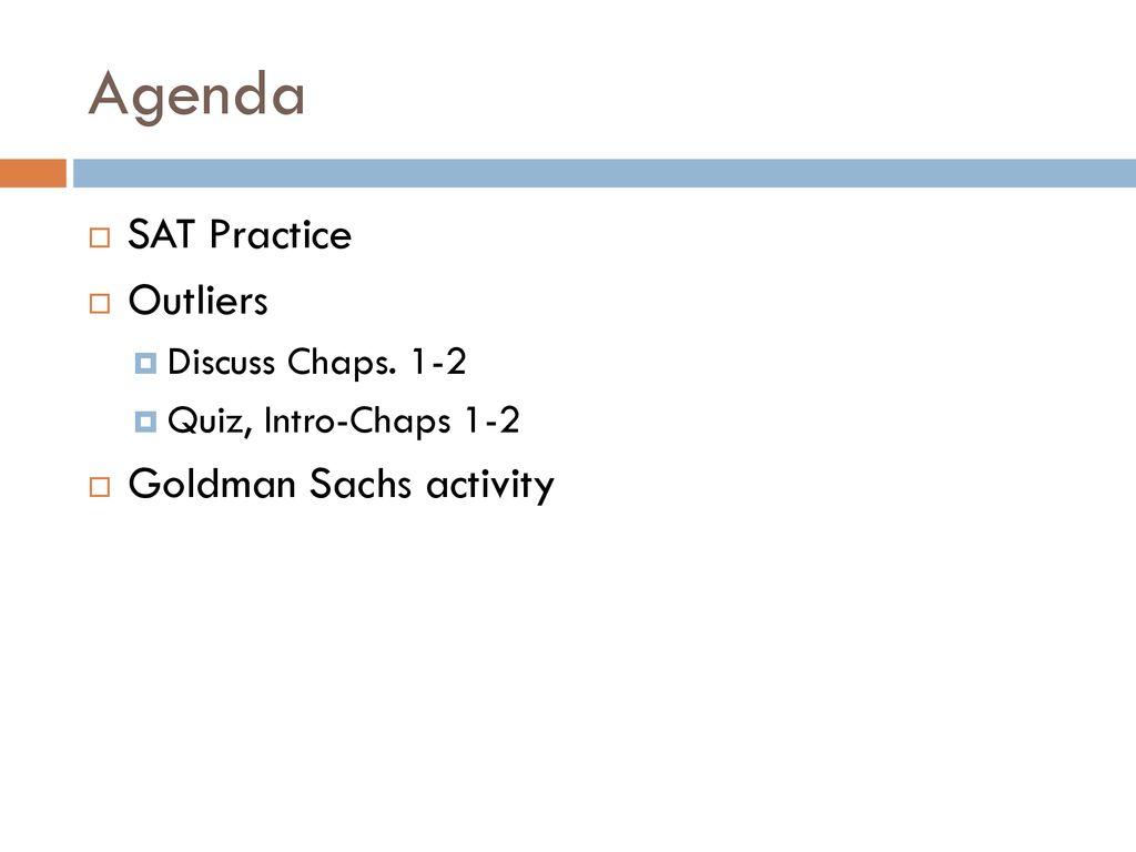 Agenda SAT Practice Outliers Goldman Sachs activity Discuss Chaps
