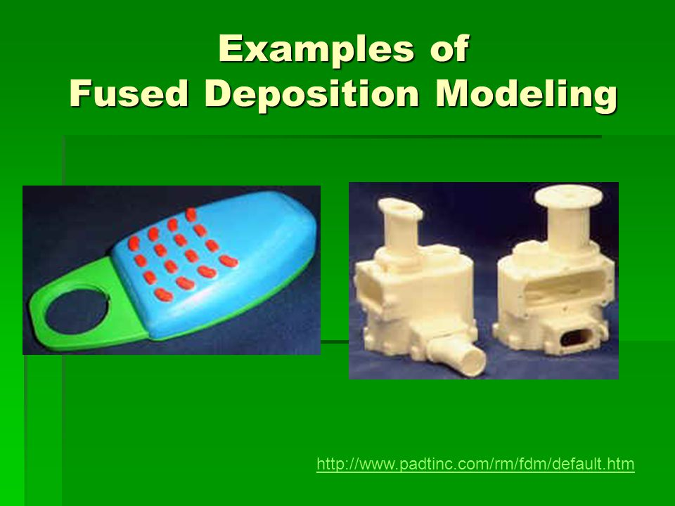 Examples of Fused Deposition Modeling