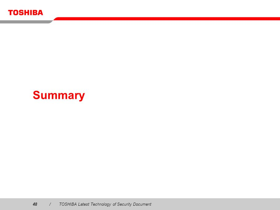 Summary 48 / TOSHIBA Latest Technology of Security Document