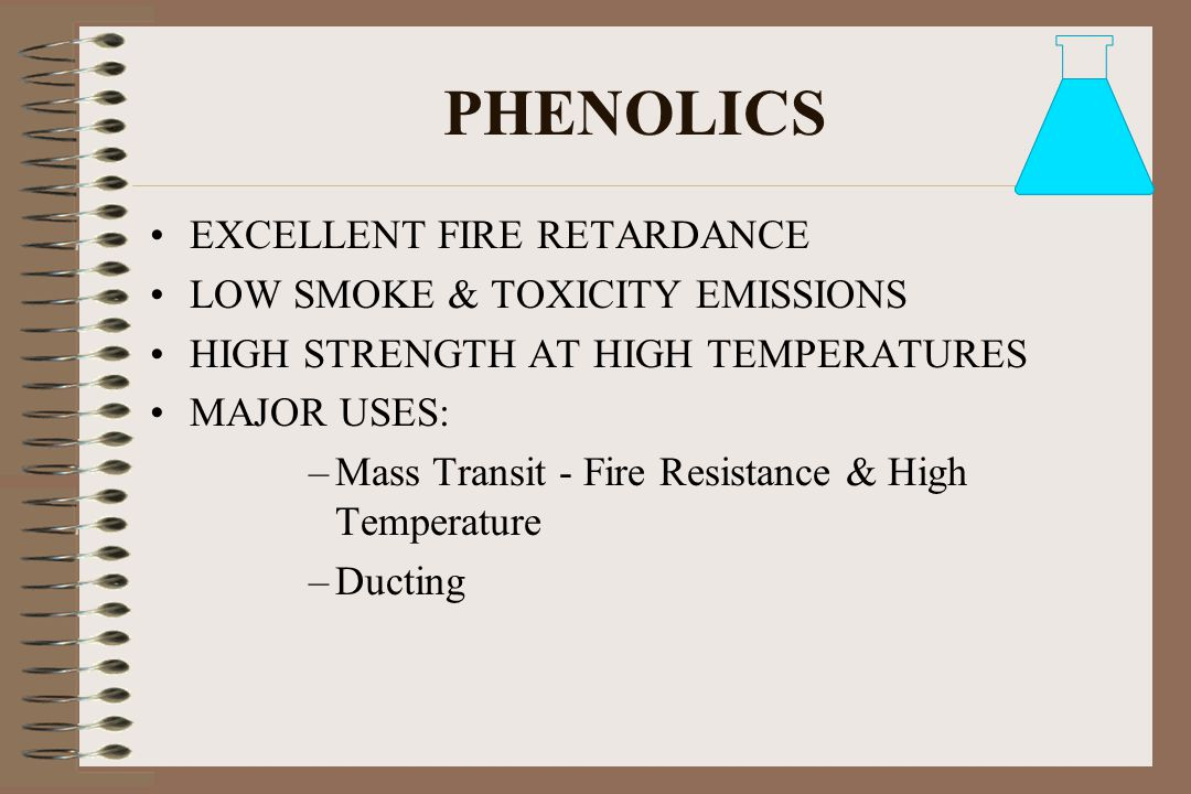 PHENOLICS EXCELLENT FIRE RETARDANCE LOW SMOKE & TOXICITY EMISSIONS