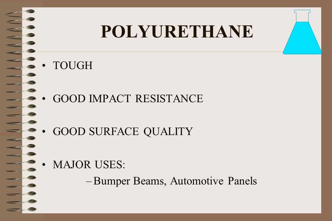 POLYURETHANE TOUGH GOOD IMPACT RESISTANCE GOOD SURFACE QUALITY