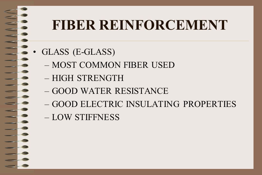 FIBER REINFORCEMENT GLASS (E-GLASS) MOST COMMON FIBER USED
