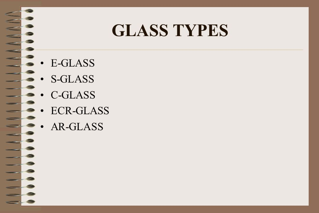 GLASS TYPES E-GLASS S-GLASS C-GLASS ECR-GLASS AR-GLASS