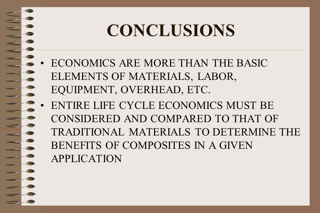 CONCLUSIONS ECONOMICS ARE MORE THAN THE BASIC ELEMENTS OF MATERIALS, LABOR, EQUIPMENT, OVERHEAD, ETC.