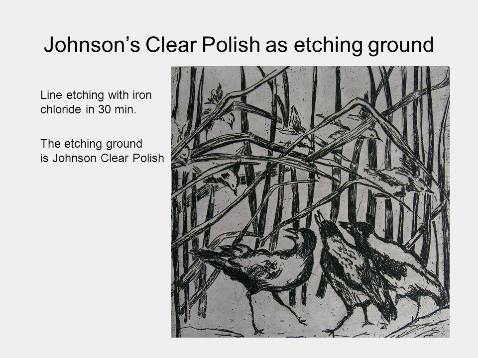 Johnson's Clear Polish as etching ground