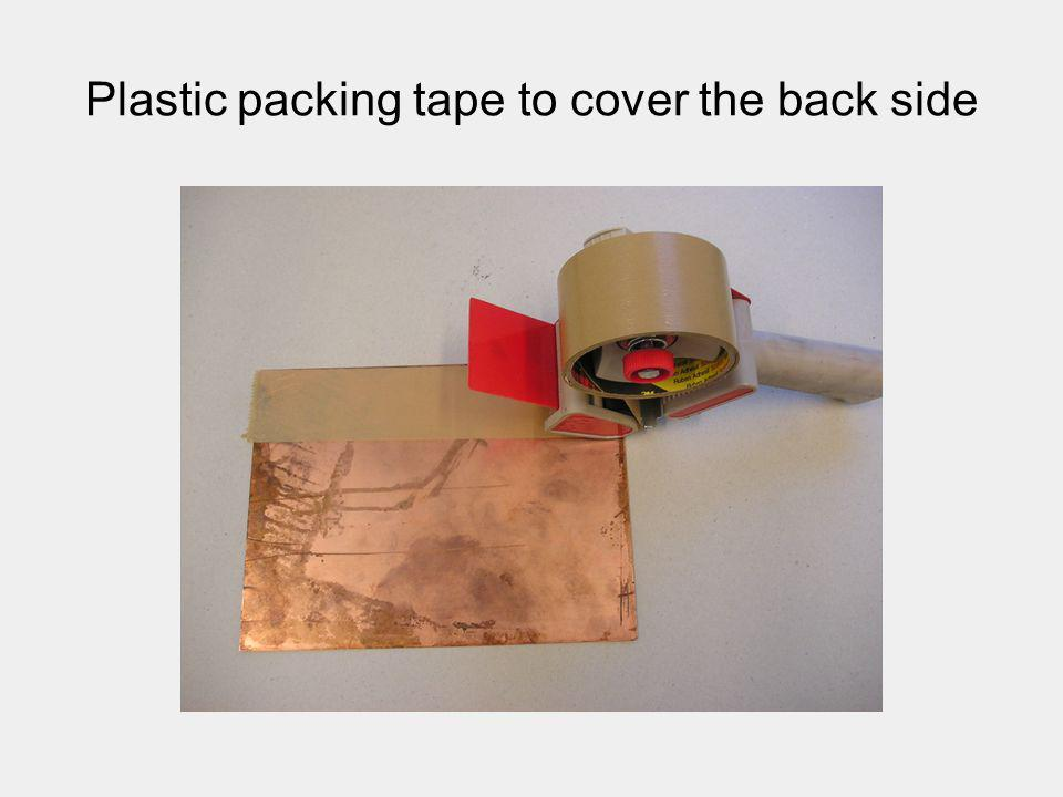 Plastic packing tape to cover the back side