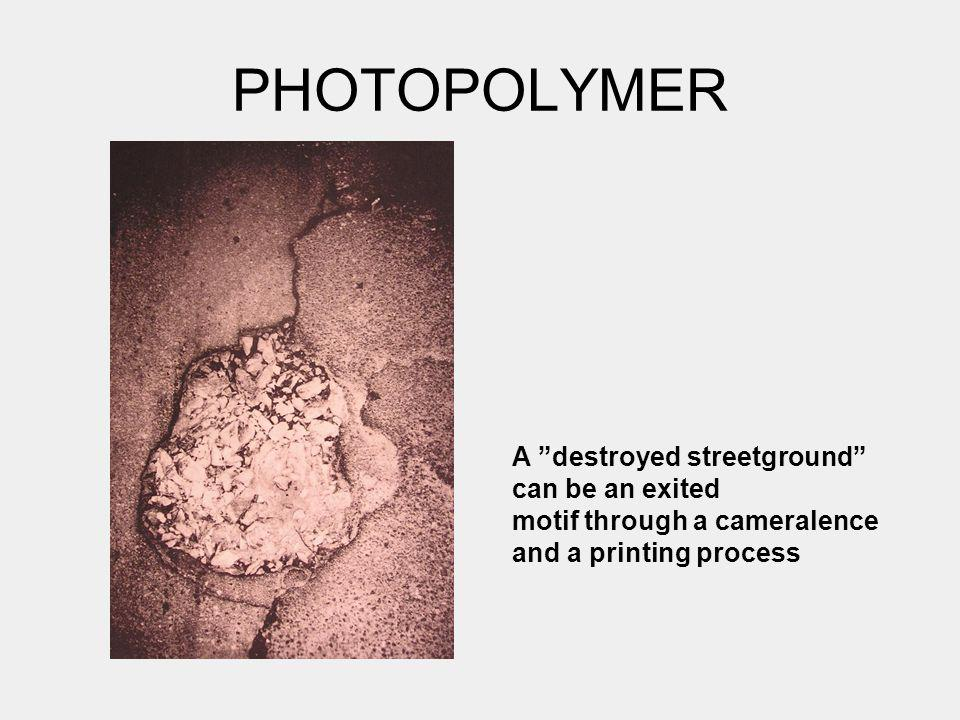 PHOTOPOLYMER A destroyed streetground can be an exited