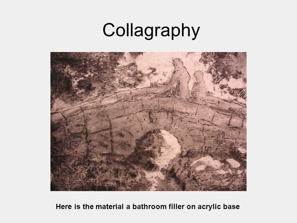 Collagraphy Here is the material a bathroom filler on acrylic base