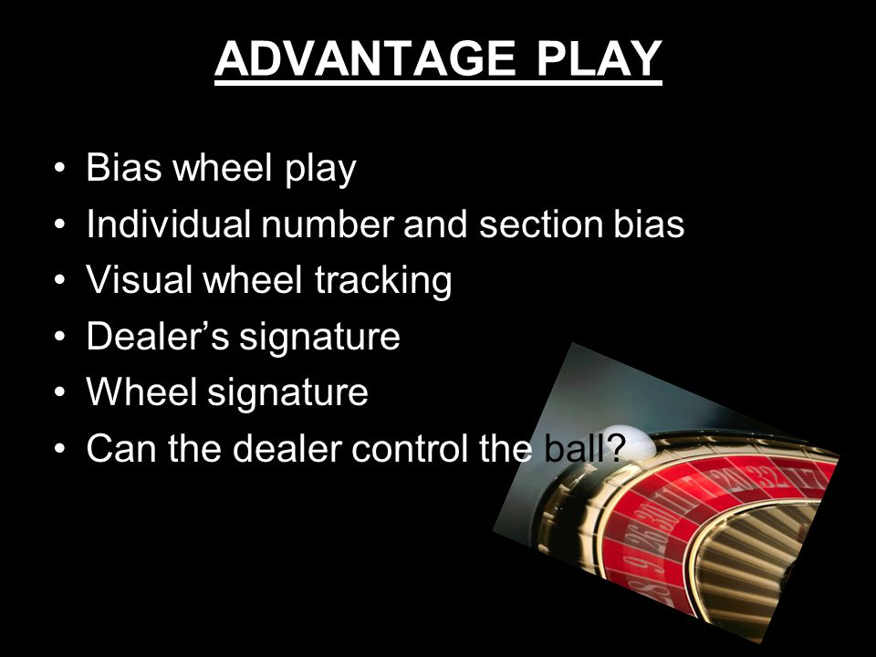 ADVANTAGE PLAY Bias wheel play Individual number and section bias