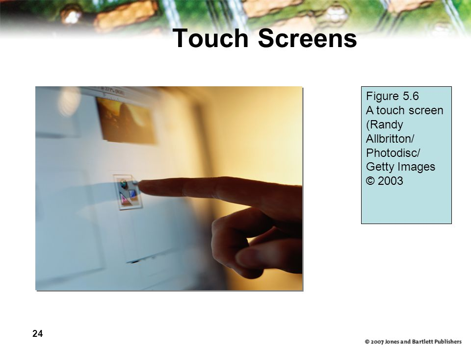 Touch Screens Figure 5.6 A touch screen (Randy Allbritton/ Photodisc/