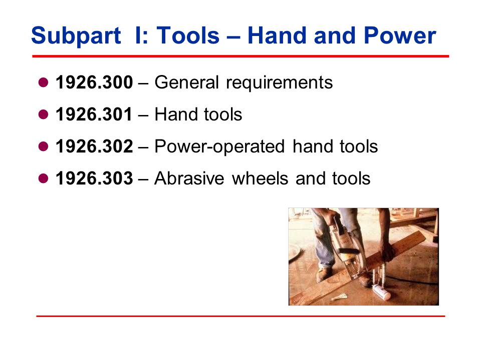 Subpart I: Tools – Hand and Power