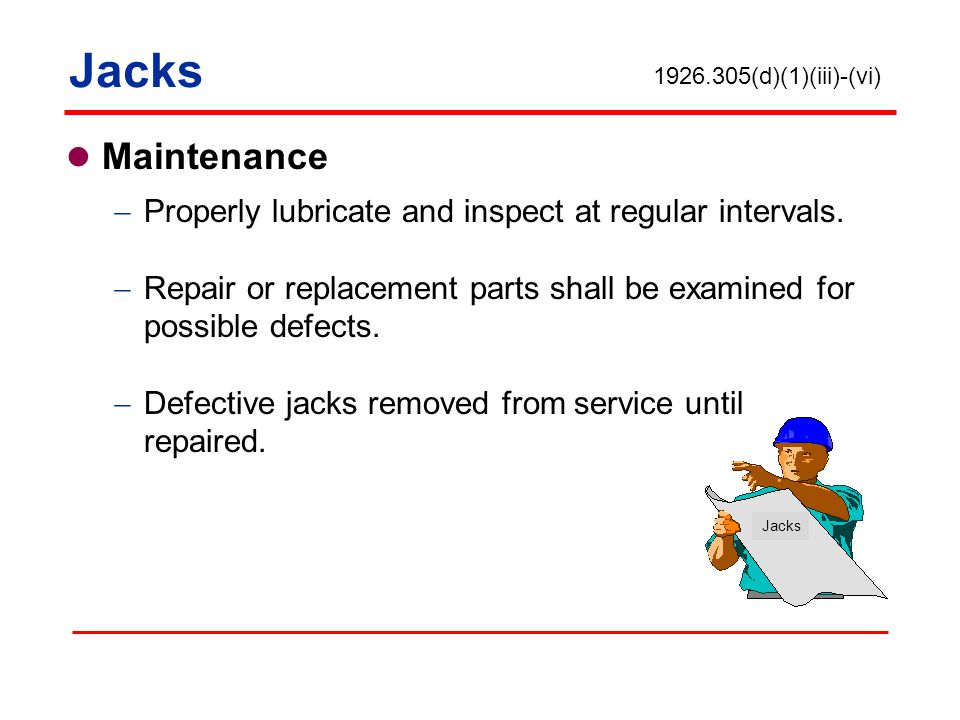 Jacks Maintenance Properly lubricate and inspect at regular intervals.