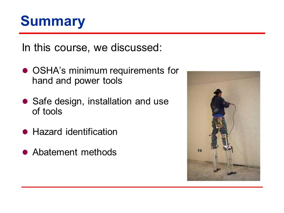 Summary In this course, we discussed: OSHA's minimum requirements for