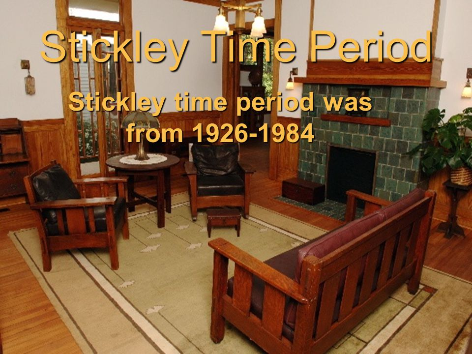 Stickley time period was from 1926-1984