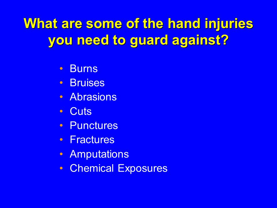 What are some of the hand injuries you need to guard against