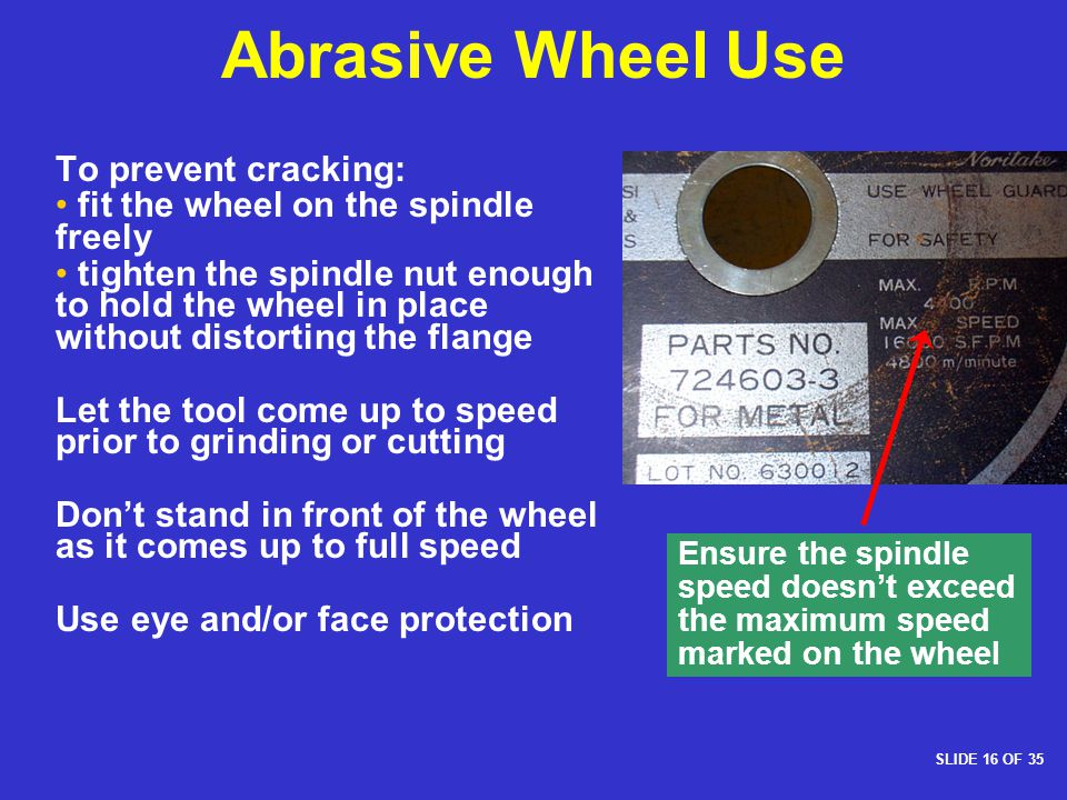 Abrasive Wheel Use To prevent cracking: