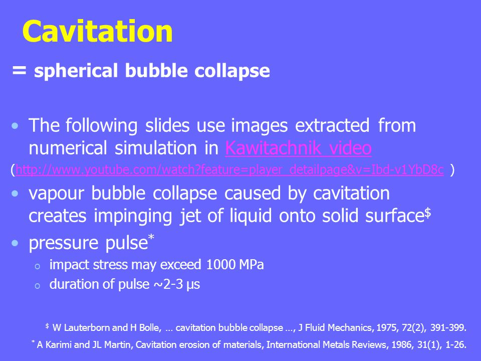Cavitation = spherical bubble collapse