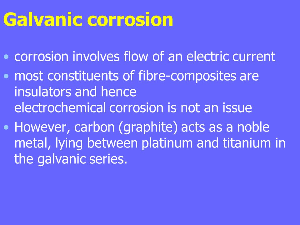 Galvanic corrosion corrosion involves flow of an electric current