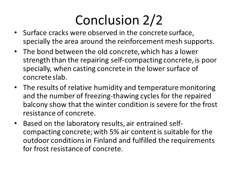 Conclusion 2/2 Surface cracks were observed in the concrete surface, specially the area around the reinforcement mesh supports.