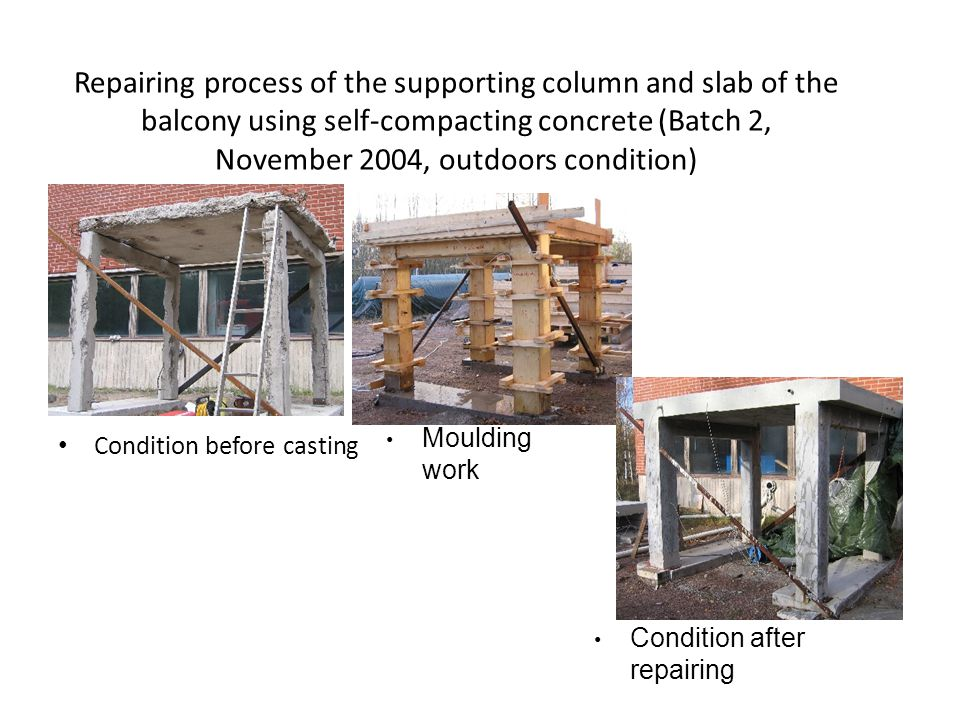 Repairing process of the supporting column and slab of the balcony using self-compacting concrete (Batch 2, November 2004, outdoors condition)