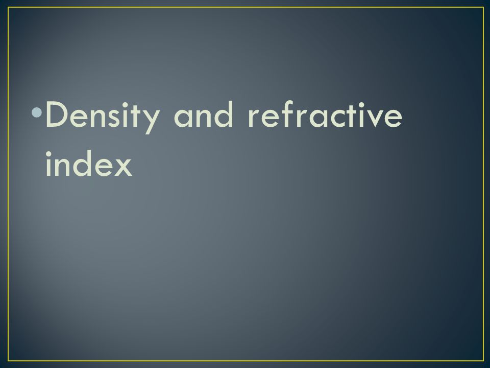 Density and refractive index