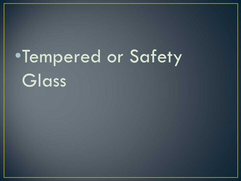 Tempered or Safety Glass