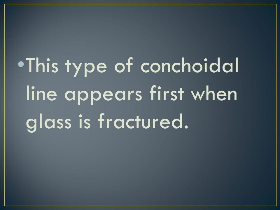 This type of conchoidal line appears first when glass is fractured.