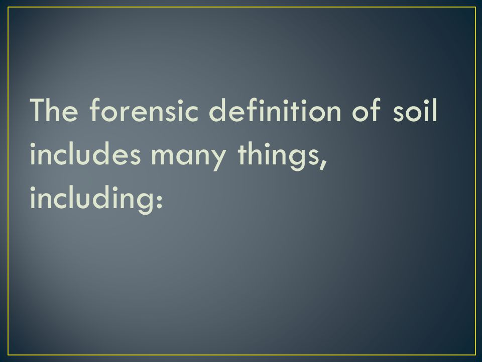 The forensic definition of soil includes many things, including: