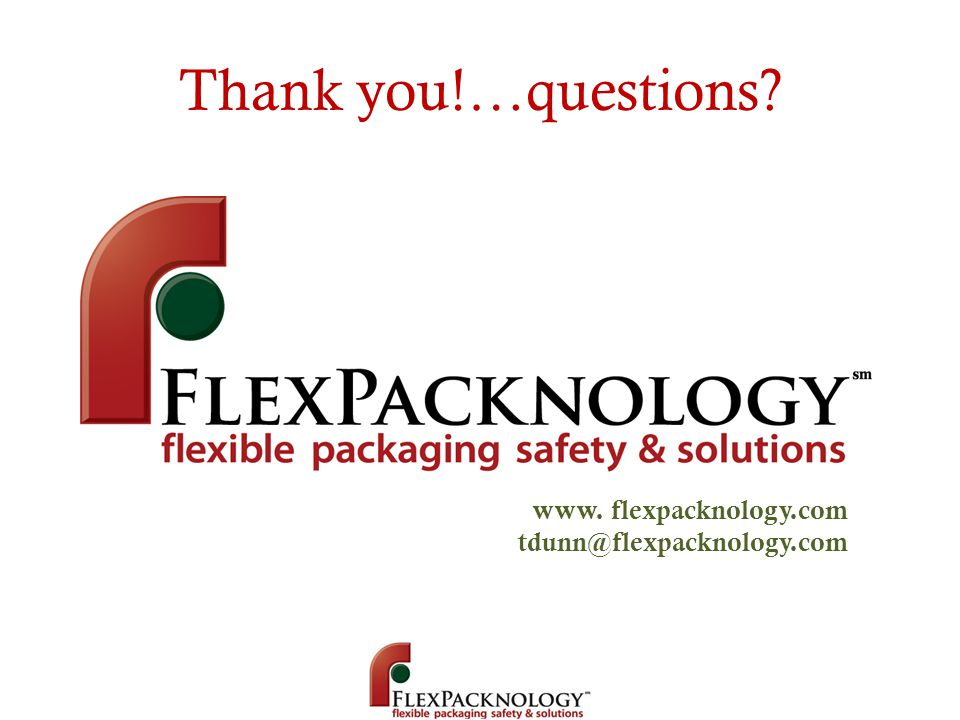 Thank you!…questions www. flexpacknology.com tdunn@flexpacknology.com