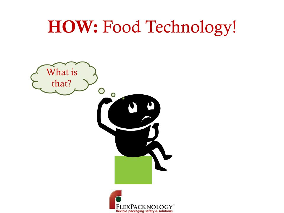HOW: Food Technology! What is that
