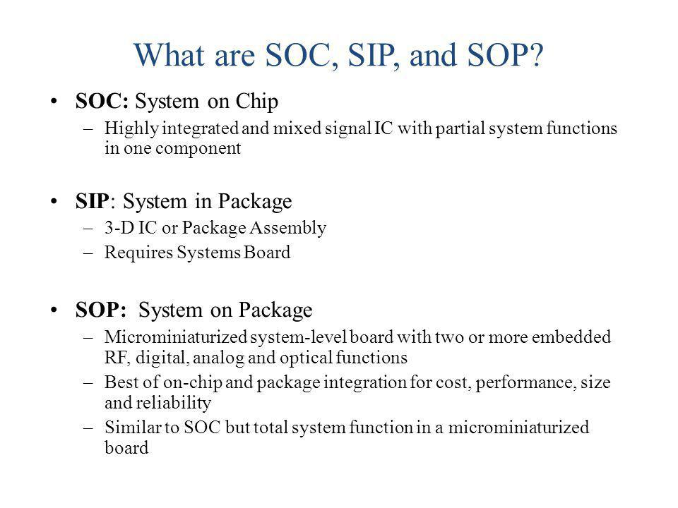 What are SOC, SIP, and SOP SOC: System on Chip SIP: System in Package