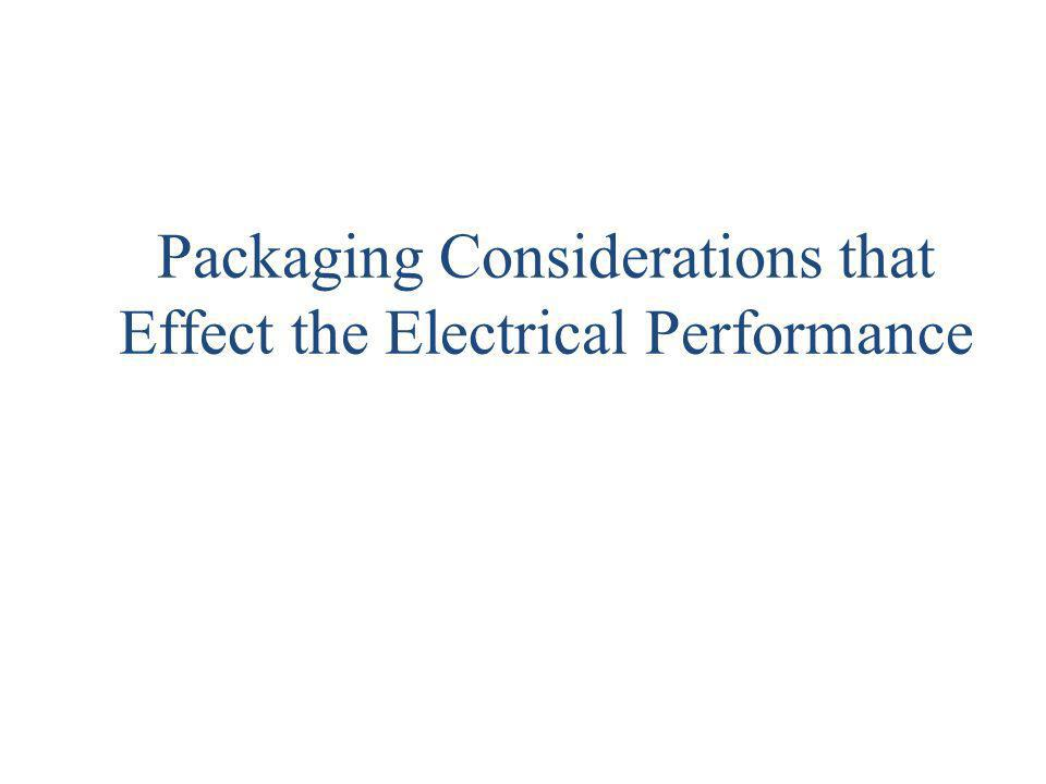 Packaging Considerations that Effect the Electrical Performance