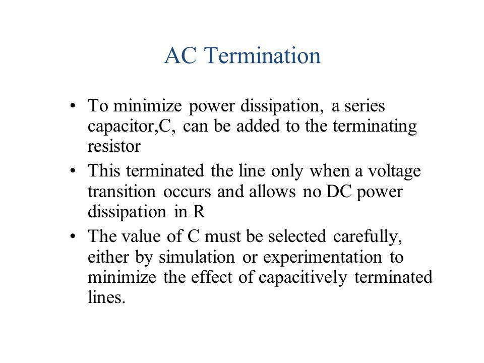 AC Termination To minimize power dissipation, a series capacitor,C, can be added to the terminating resistor.