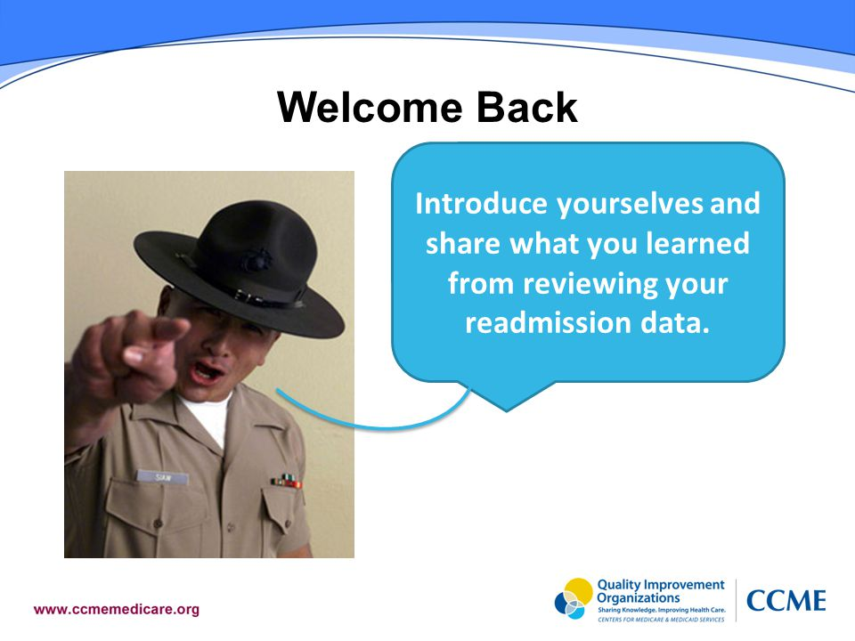 Welcome Back Introduce yourselves and share what you learned from reviewing your readmission data.