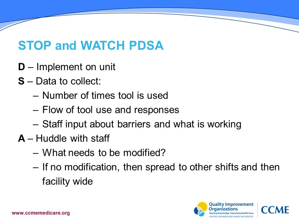 STOP and WATCH PDSA D – Implement on unit S – Data to collect: