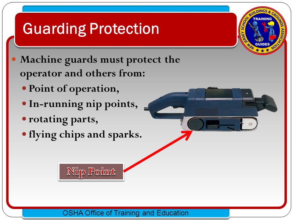 Guarding Protection Machine guards must protect the operator and others from: Point of operation,