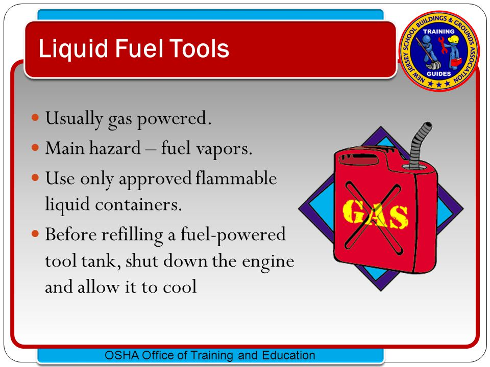 Liquid Fuel Tools Usually gas powered. Main hazard – fuel vapors.