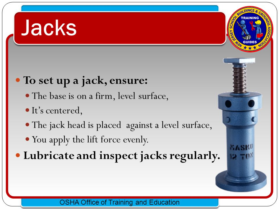 Jacks To set up a jack, ensure: Lubricate and inspect jacks regularly.