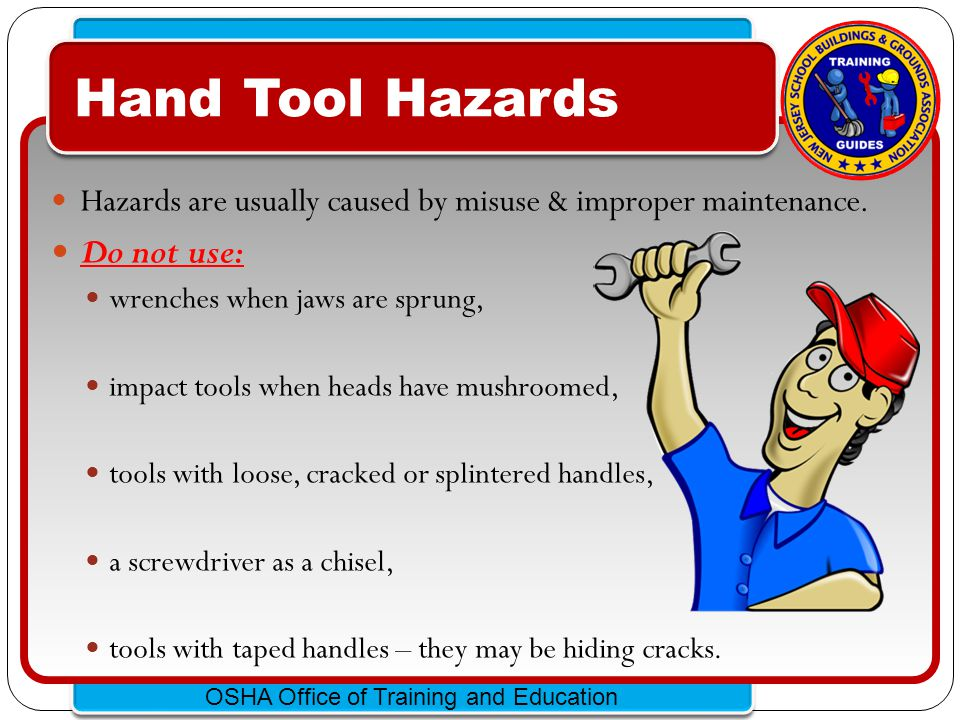Hand Tool Hazards Do not use: