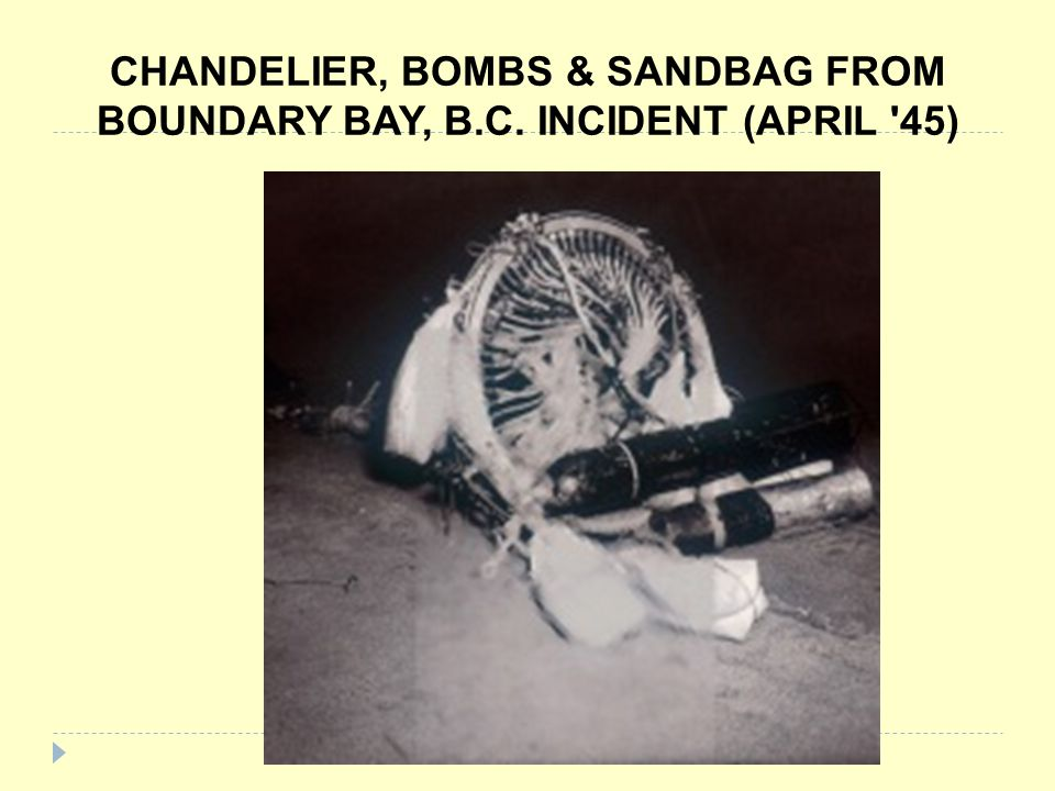 CHANDELIER, BOMBS & SANDBAG FROM BOUNDARY BAY, B. C