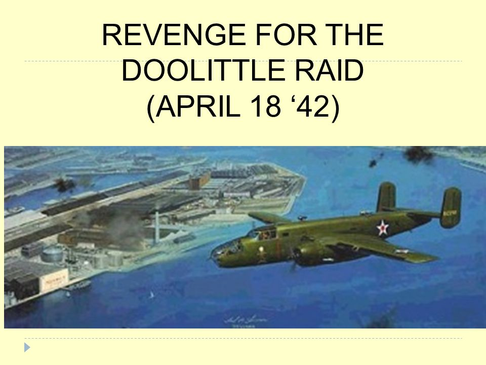 REVENGE FOR THE DOOLITTLE RAID (APRIL 18 '42)