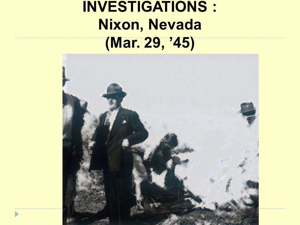 INVESTIGATIONS : Nixon, Nevada (Mar. 29, '45)