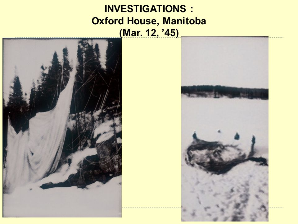 INVESTIGATIONS : Oxford House, Manitoba (Mar. 12, '45)