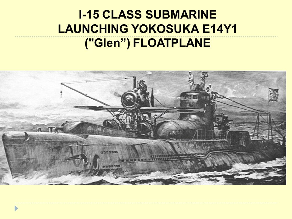 I-15 CLASS SUBMARINE LAUNCHING YOKOSUKA E14Y1 ( Glen ) FLOATPLANE