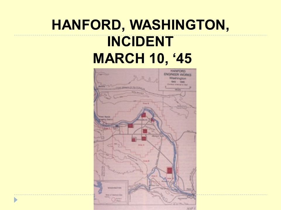 HANFORD, WASHINGTON, INCIDENT MARCH 10, '45
