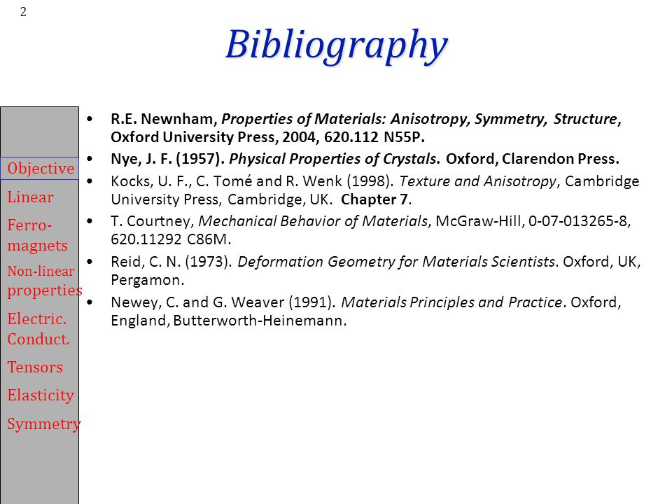 Bibliography R.E. Newnham, Properties of Materials: Anisotropy, Symmetry, Structure, Oxford University Press, 2004, 620.112 N55P.