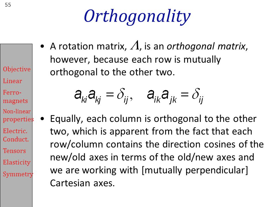 Orthogonality A rotation matrix, L, is an orthogonal matrix, however, because each row is mutually orthogonal to the other two.