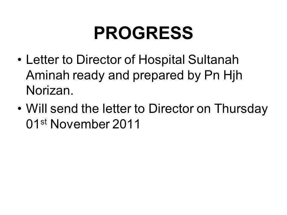 PROGRESS Letter to Director of Hospital Sultanah Aminah ready and prepared by Pn Hjh Norizan.