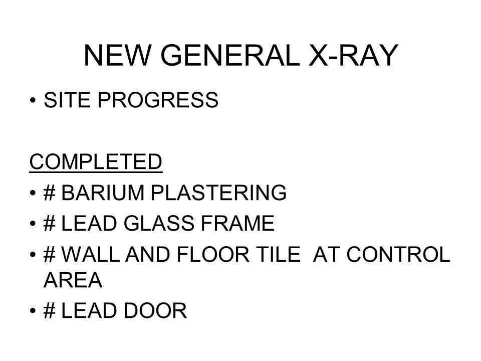 NEW GENERAL X-RAY SITE PROGRESS COMPLETED # BARIUM PLASTERING